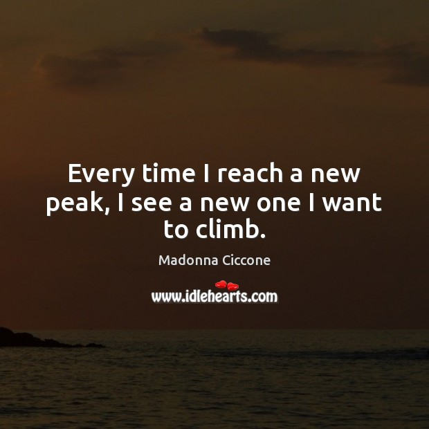 Every time I reach a new peak, I see a new one I want to climb. Image