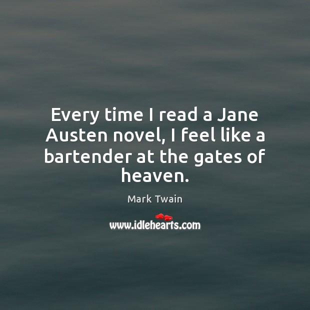 Image, Every time I read a Jane Austen novel, I feel like a bartender at the gates of heaven.