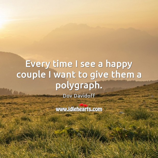 Image, Every time I see a happy couple I want to give them a polygraph.