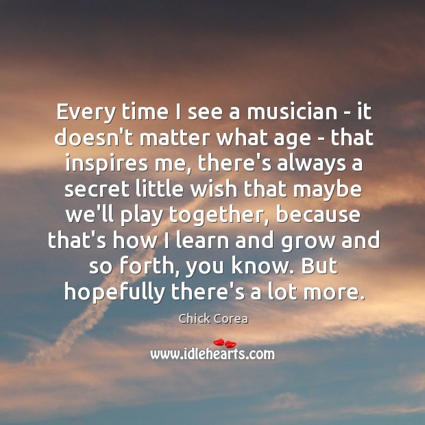 Every time I see a musician – it doesn't matter what age Image