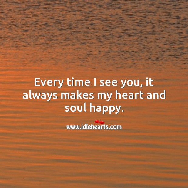 Every time I see you, it always makes my heart and soul happy. Happiness Quotes Image