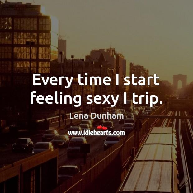 Every time I start feeling sexy I trip. Image
