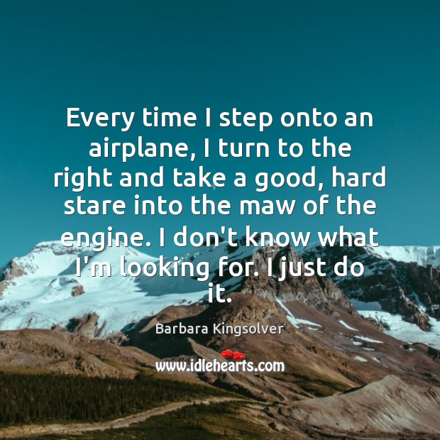Every time I step onto an airplane, I turn to the right Barbara Kingsolver Picture Quote