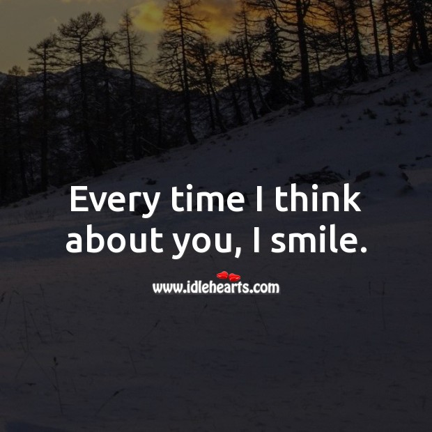 Every time I think about you, I smile. Thinking of You Quotes Image