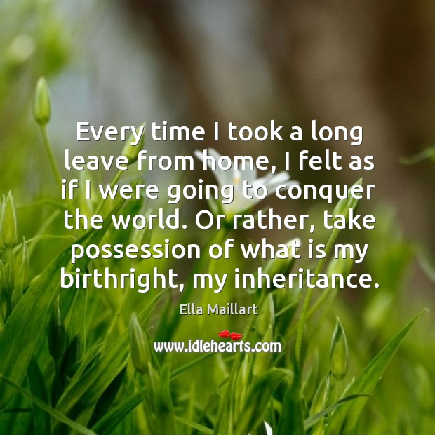 Image, Every time I took a long leave from home, I felt as if I were going to conquer the world.