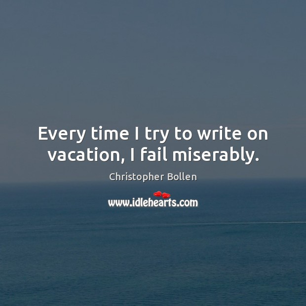 Every time I try to write on vacation, I fail miserably. Image