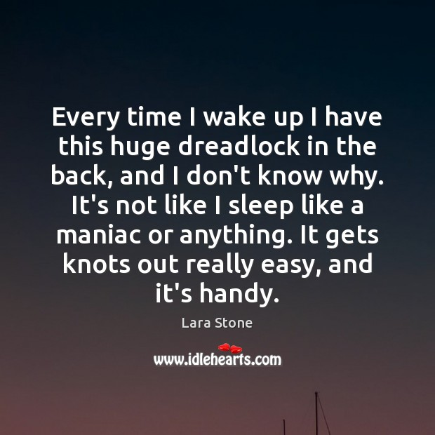 Lara Stone Picture Quote image saying: Every time I wake up I have this huge dreadlock in the