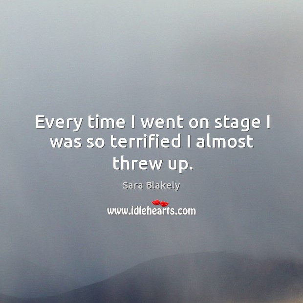 Image, Every time I went on stage I was so terrified I almost threw up.