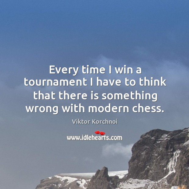 Every time I win a tournament I have to think that there is something wrong with modern chess. Image