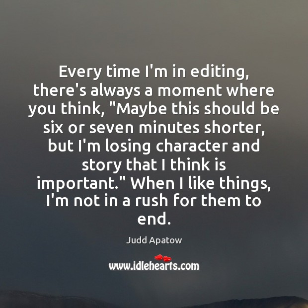 """Every time I'm in editing, there's always a moment where you think, """" Image"""