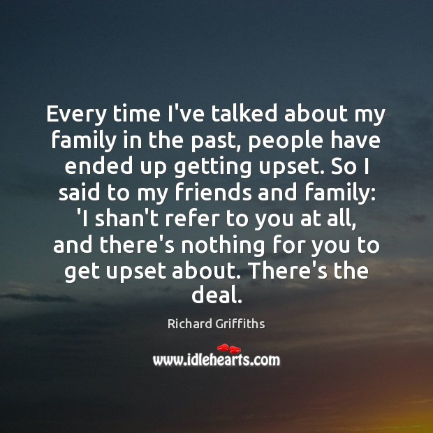 Every time I've talked about my family in the past, people have Richard Griffiths Picture Quote