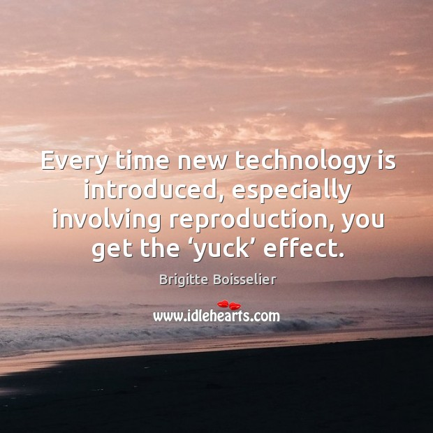 Image, Every time new technology is introduced, especially involving reproduction, you get the 'yuck' effect.