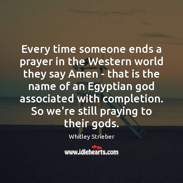 Image, Every time someone ends a prayer in the Western world they say