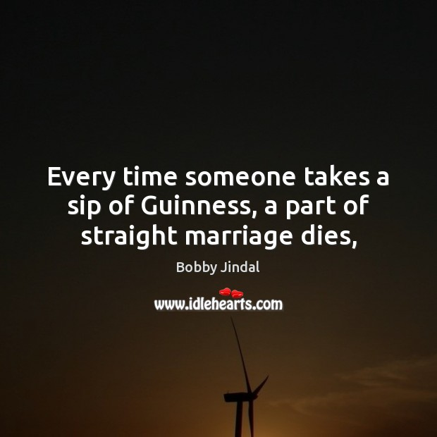 Image, Every time someone takes a sip of Guinness, a part of straight marriage dies,
