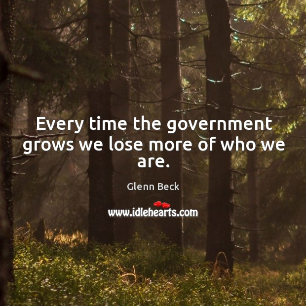 Image about Every time the government grows we lose more of who we are.