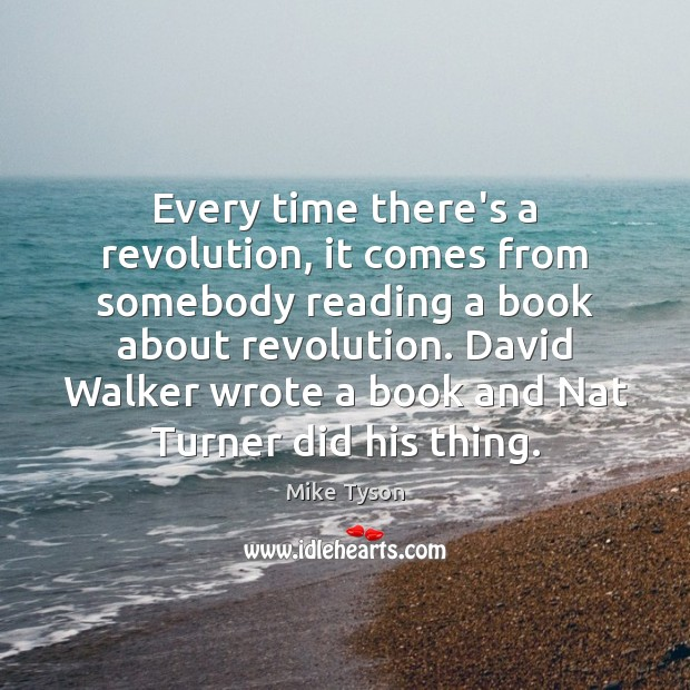 Image, Every time there's a revolution, it comes from somebody reading a book