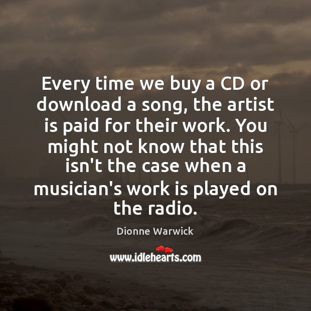 Every time we buy a CD or download a song, the artist Work Quotes Image