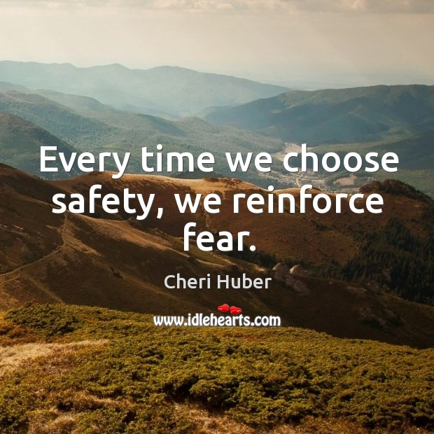 Image, Every time we choose safety, we reinforce fear.