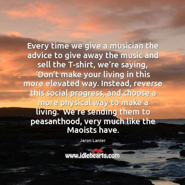 Every time we give a musician the advice to give away the music and sell the t-shirt Image