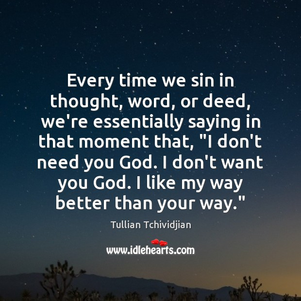 Every time we sin in thought, word, or deed, we're essentially saying Tullian Tchividjian Picture Quote