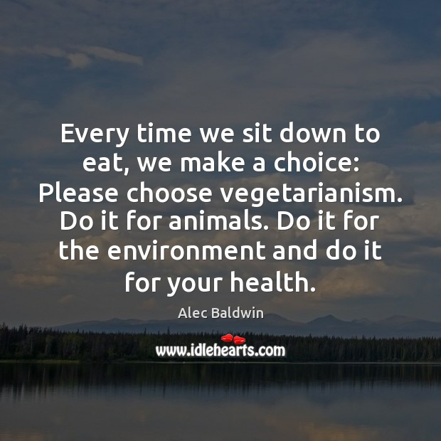 Image, Every time we sit down to eat, we make a choice: Please
