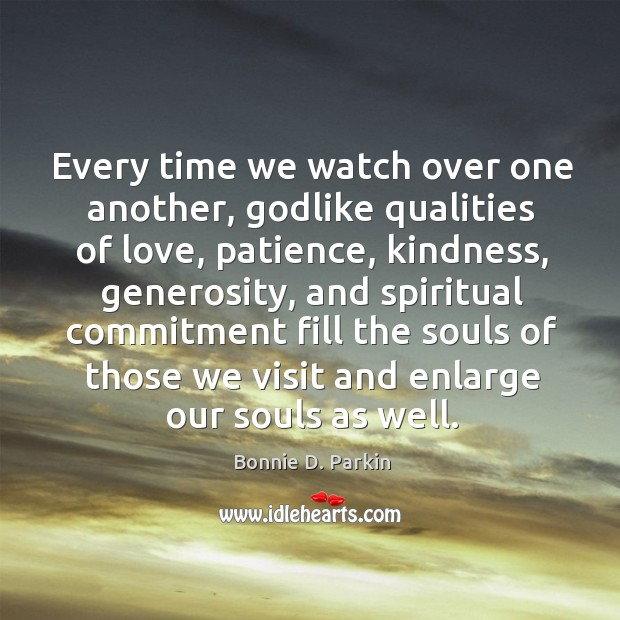 Image, Every time we watch over one another, godlike qualities of love, patience,