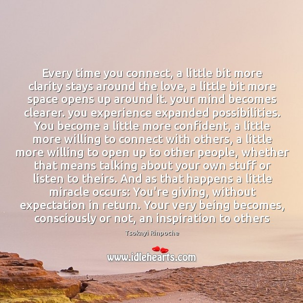 Every time you connect, a little bit more clarity stays around the Tsoknyi Rinpoche Picture Quote