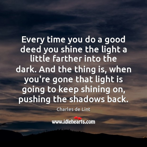 Every time you do a good deed you shine the light a Charles de Lint Picture Quote