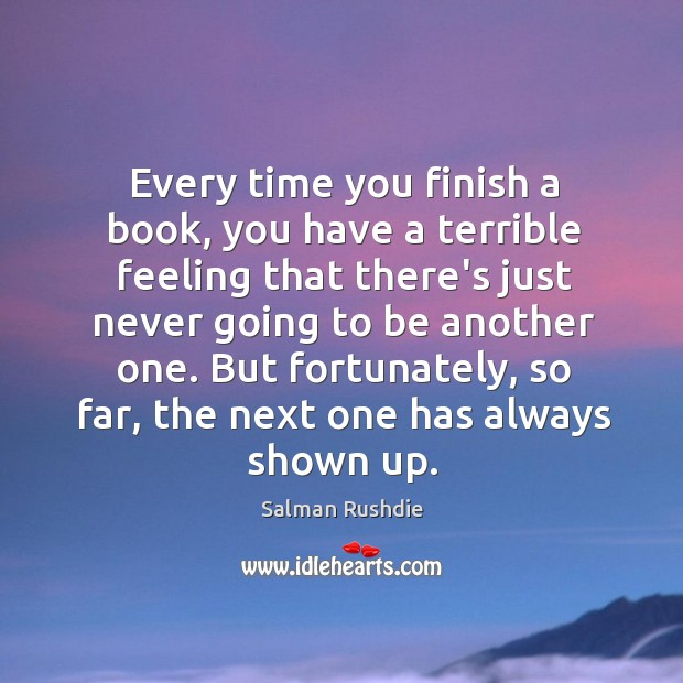 Every time you finish a book, you have a terrible feeling that Image