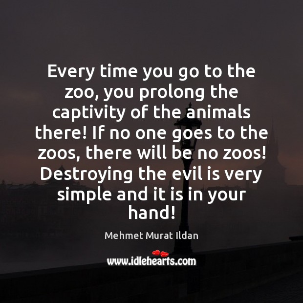 Image, Every time you go to the zoo, you prolong the captivity of