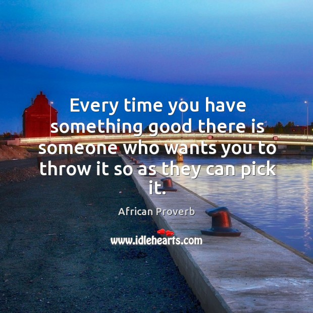Image, Every time you have something good there is someone who