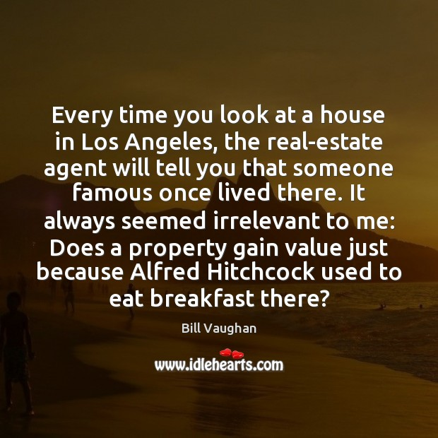 Image, Every time you look at a house in Los Angeles, the real-estate