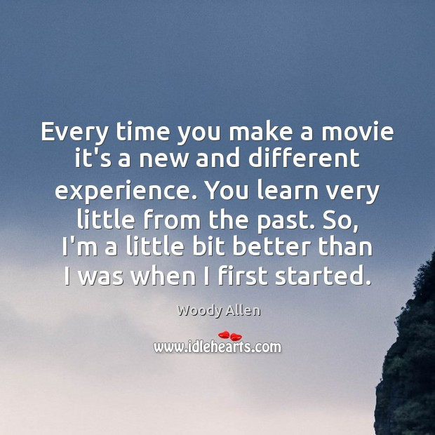 Every time you make a movie it's a new and different experience. Image