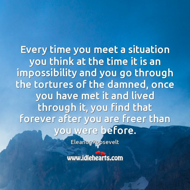 Every time you meet a situation you think at the time it Eleanor Roosevelt Picture Quote