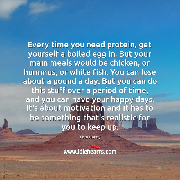 Every time you need protein, get yourself a boiled egg in. But Tom Hardy Picture Quote