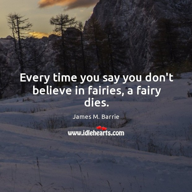 Image, Every time you say you don't believe in fairies, a fairy dies.