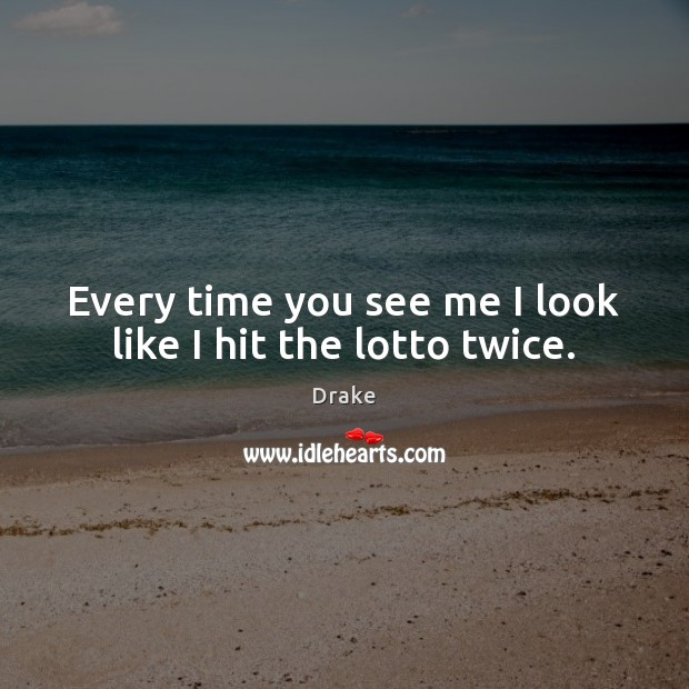 Every time you see me I look like I hit the lotto twice. Image