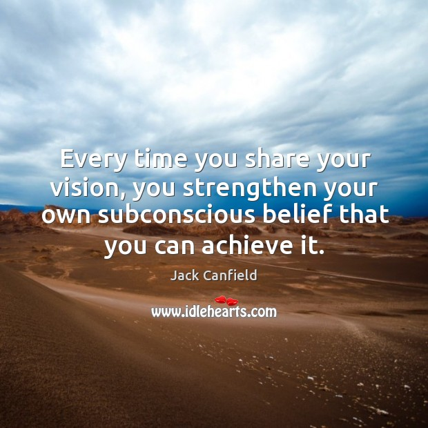 Image, Every time you share your vision, you strengthen your own subconscious belief