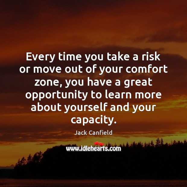 Every time you take a risk or move out of your comfort Jack Canfield Picture Quote