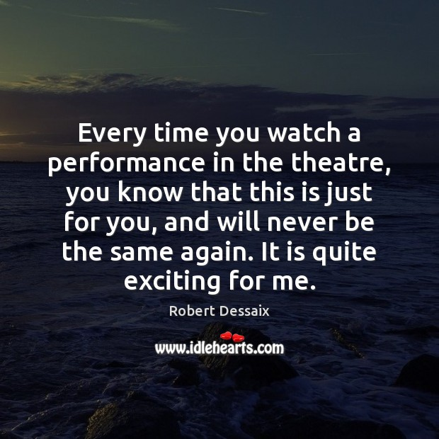 Every time you watch a performance in the theatre, you know that Image