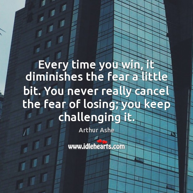 Image, Every time you win, it diminishes the fear a little bit. You