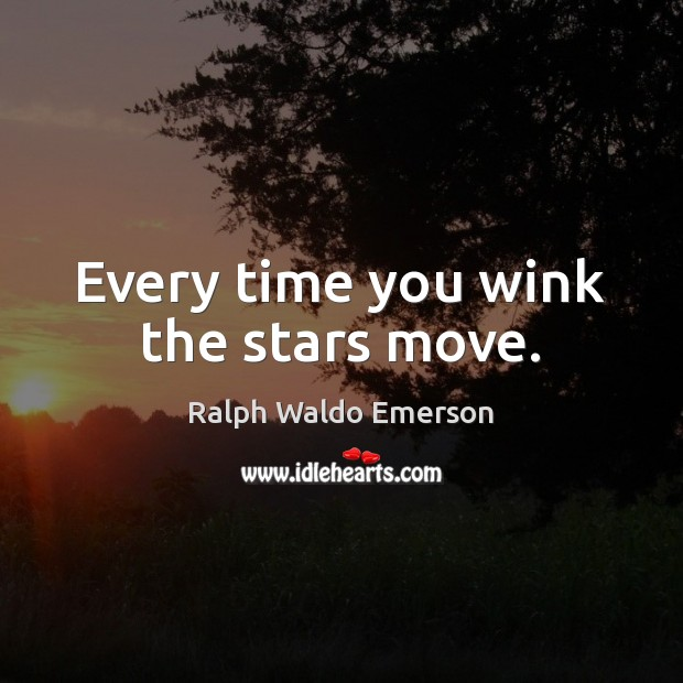 Every time you wink the stars move. Ralph Waldo Emerson Picture Quote