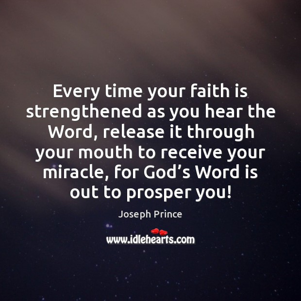 Every time your faith is strengthened as you hear the Word, release Joseph Prince Picture Quote