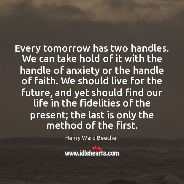 Image, Every tomorrow has two handles. We can take hold of it with