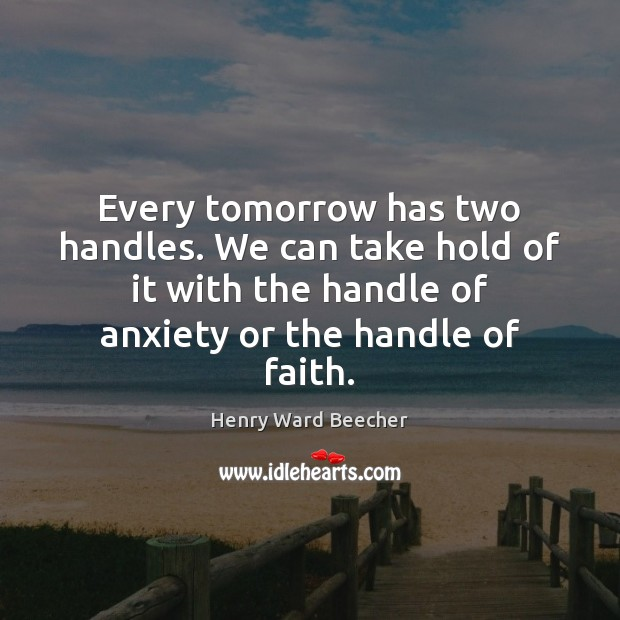 Every tomorrow has two handles. We can take hold of it with Henry Ward Beecher Picture Quote