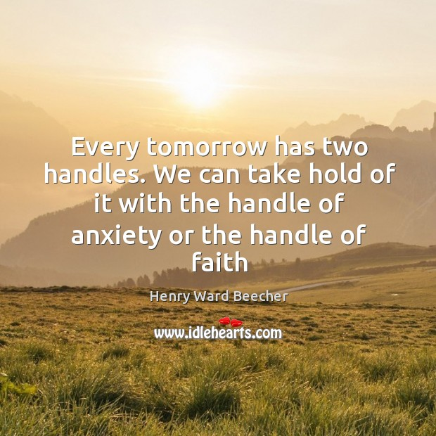 Image, Every tomorrow has two handles. We can take hold of it with the handle of anxiety or the handle of faith