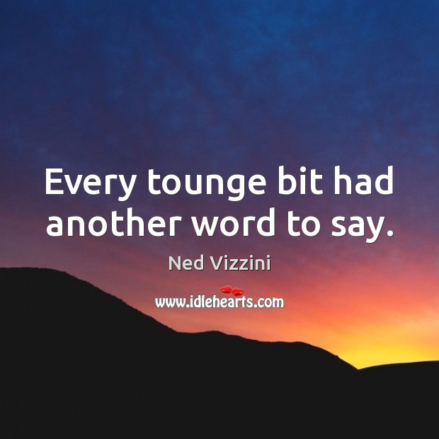 Every tounge bit had another word to say. Image