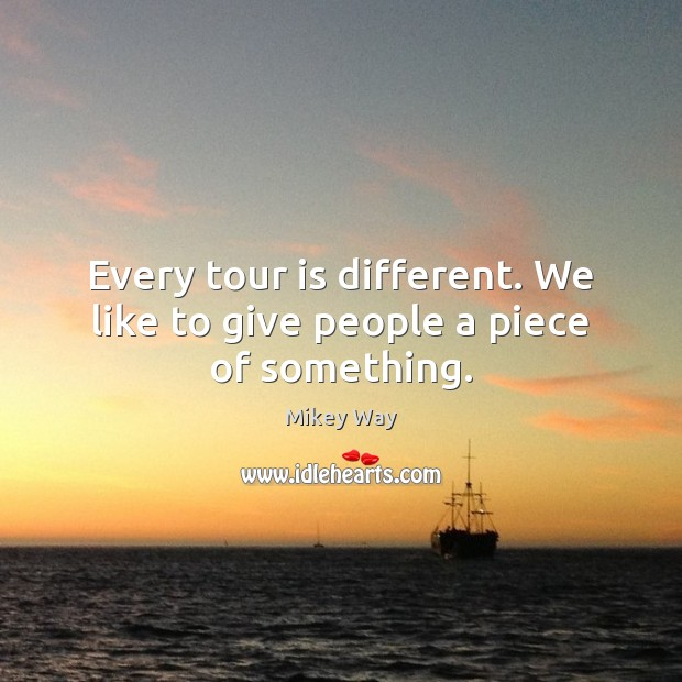 Image, Every tour is different. We like to give people a piece of something.