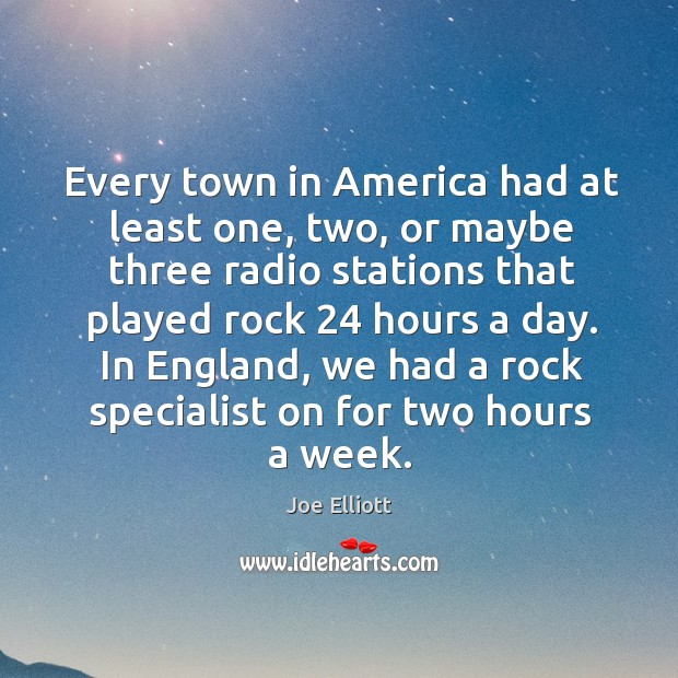 Every town in America had at least one, two, or maybe three Joe Elliott Picture Quote