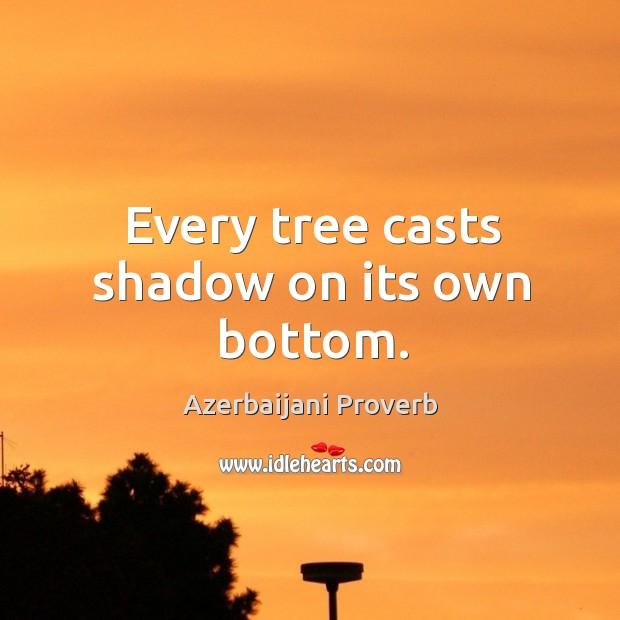 Every tree casts shadow on its own bottom. Azerbaijani Proverbs Image